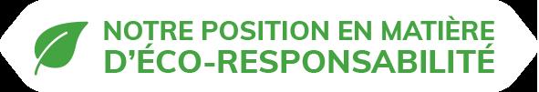 Notre position en matière d'éco-responsabilité